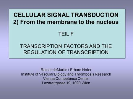 CELLULAR SIGNAL TRANSDUCTION 2) From the membrane to the nucleus TEIL F TRANSCRIPTION FACTORS AND THE REGULATION OF TRANSCRIPTION Rainer deMartin / Erhard.