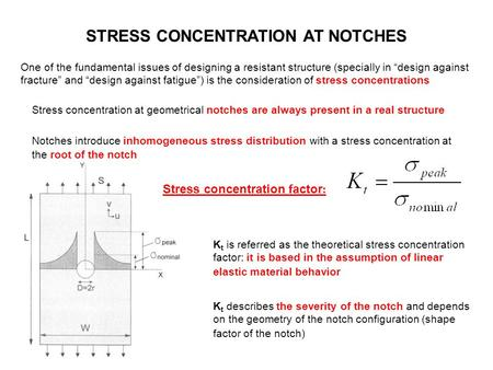 "STRESS CONCENTRATION AT NOTCHES One of the fundamental issues of designing a resistant structure (specially in ""design against fracture"" and ""design against."