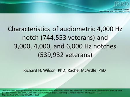This article and any supplementary material should be cited as follows: Wilson RH, McArdle R. Characteristics of audiometric 4,000 Hz notch (744,553 veterans)