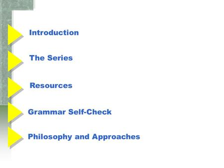 Introduction The Series Resources Grammar Self-Check Philosophy and Approaches.