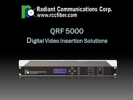 Overview  The QRF 5000 product family allows cable operators to easily insert analog video(s) into existing digital cable networks.  QRF5000-1(2)- One.