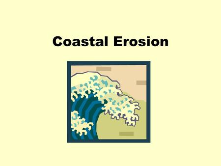 Coastal Erosion. Forces That Shape The Earth The Earth is shaped by both internal and external processes Internally, tectonic processes form the lithosphere.