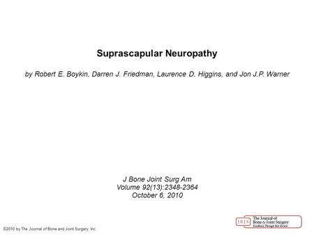 Suprascapular Neuropathy by Robert E. Boykin, Darren J. Friedman, Laurence D. Higgins, and Jon J.P. Warner J Bone Joint Surg Am Volume 92(13):2348-2364.