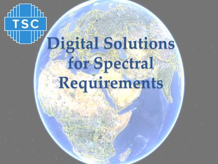 Digital Solutions for Spectral Requirements. So, What's the Problem? The Radio Frequency (RF) Spectrum is becoming an increasingly scarce resource The.