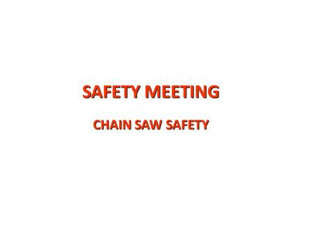 SAFETY MEETING CHAIN SAW SAFETY. The safe felling of a tree includes making three precise and strategic cuts.