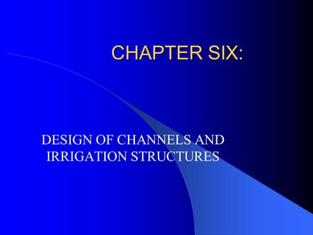 DESIGN OF CHANNELS AND IRRIGATION STRUCTURES