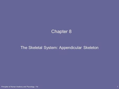 Principles of Human Anatomy and Physiology, 11e1 Chapter 8 The Skeletal System: Appendicular Skeleton.