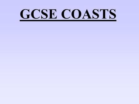 GCSE COASTS. COASTAL EROSION Erosion Processes 1.Corrasion / Abrasion 2.Scouring 3.Hydraulic Action 4.Solution 5.Attrition.
