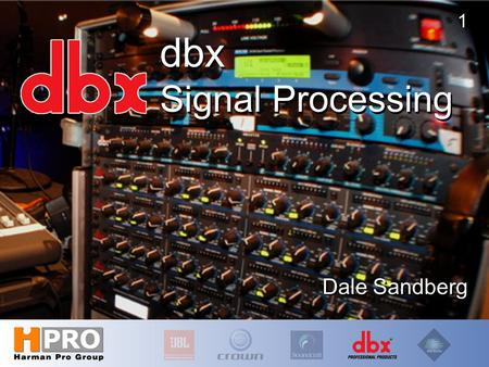 1 dbx Signal Processing Dale Sandberg. dbx History Founded in 1971 Invented VCA Noise Reduction Consoles Dynamics Processors Technology Leader for more.