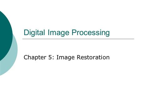 Digital Image Processing Chapter 5: Image Restoration.