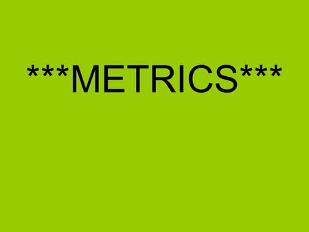 ***METRICS***. Measurement What is measurement? –any standard of comparison, estimation, or judgment.