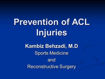 Prevention of ACL Injuries Kambiz Behzadi, M.D Sports Medicine and Reconstructive Surgery.