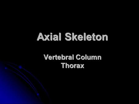 Axial Skeleton Vertebral Column Thorax. body Vertebral Parts spinous process vertebral foramen transverse process lamina pedicle rib facet.