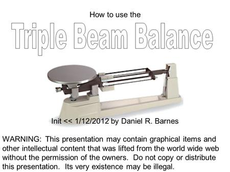 How to use the Init << 1/12/2012 by Daniel R. Barnes WARNING: This presentation may contain graphical items and other intellectual content that was lifted.
