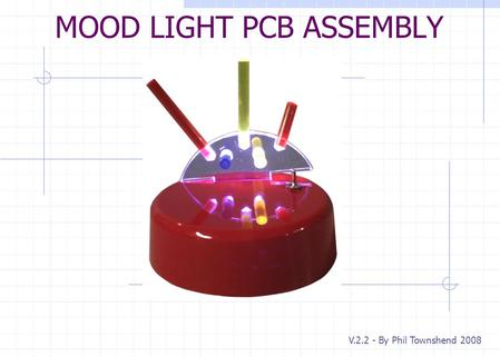 MOOD LIGHT PCB ASSEMBLY V.2.2 - By Phil Townshend 2008.