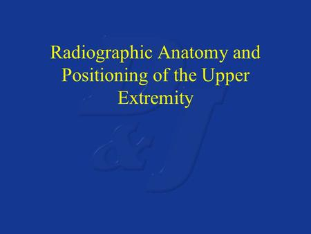 Radiographic Anatomy and Positioning of the Upper Extremity.