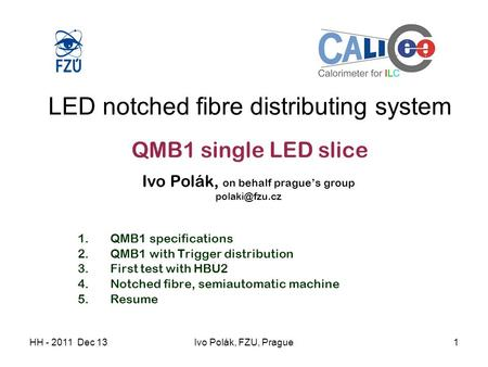 HH - 2011 Dec 13Ivo Polák, FZU, Prague1 LED notched fibre distributing system QMB1 single LED slice Ivo Polák, on behalf prague's group 1.QMB1.