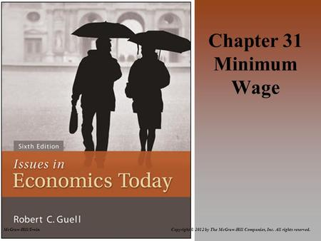 Copyright © 2012 by The McGraw-Hill Companies, Inc. All rights reserved.McGraw-Hill/Irwin Chapter 31 Minimum Wage.