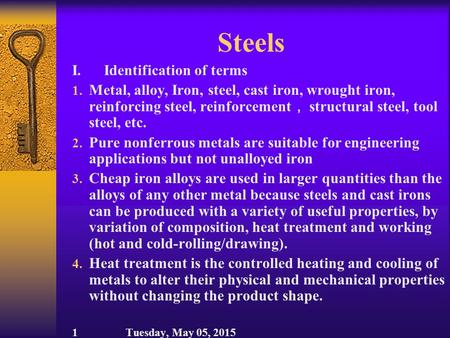 Steels I. Identification of terms 1. Metal, alloy, Iron, steel, cast iron, wrought iron, reinforcing steel, reinforcement , structural steel, tool steel,