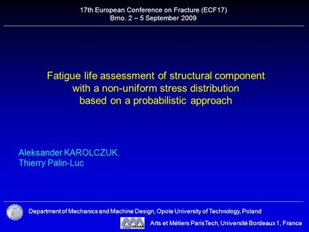 Fatigue life assessment of structural component with a non-uniform stress distribution based on a probabilistic approach Aleksander KAROLCZUK. Thierry.