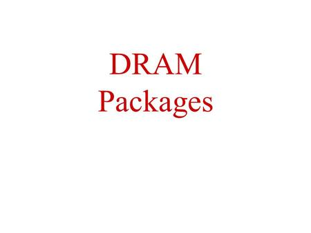 DRAM Packages. Physical DRAM Packages Physically, the main memory in a system is a collection of –Chips or –Modules containing chips that are usually.