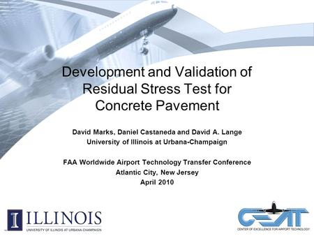 Development and Validation of Residual Stress Test for Concrete Pavement David Marks, Daniel Castaneda and David A. Lange University of Illinois at Urbana-Champaign.