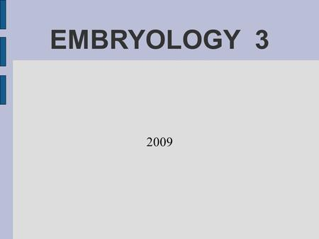 EMBRYOLOGY 3 2009. Basic morphogenetic processes Processes which are involved in development Proliferation – mitotic division - growth Apoptosis – reduction.