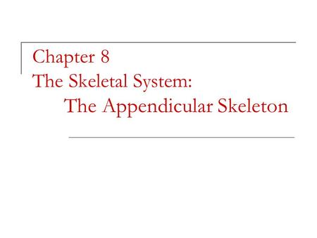 Chapter 8 The Skeletal System: The Appendicular Skeleton