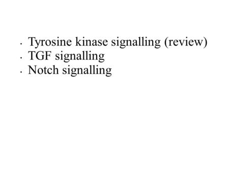 Tyrosine kinase signalling (review) TGF signalling Notch signalling.