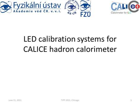 LED calibration systems for CALICE hadron calorimeter June 11, 2011TIPP 2011, Chicago1.