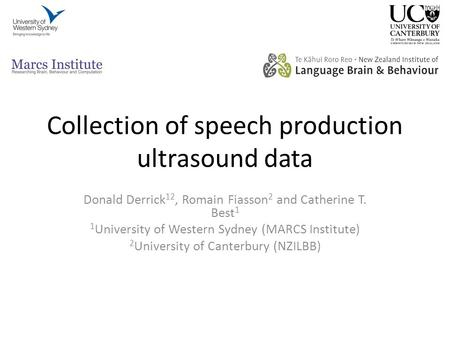 Collection of speech production ultrasound data Donald Derrick 12, Romain Fiasson 2 and Catherine T. Best 1 1 University of Western Sydney (MARCS Institute)