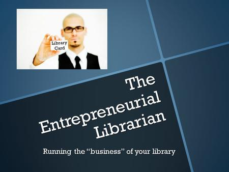 "The Entrepreneurial Librarian Running the ""business"" of your library Library Card."