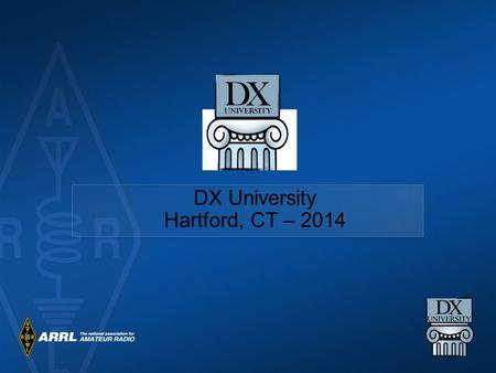 DX University Hartford, CT – 2014. Station & Antenna Considerations Joe Reisert W1JR.