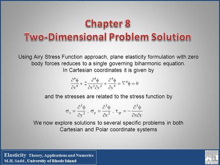 Using Airy Stress Function approach, plane elasticity formulation with zero body forces reduces to a single governing biharmonic equation. In Cartesian.