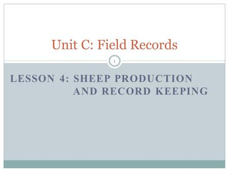 LESSON 4: SHEEP PRODUCTION AND RECORD KEEPING Unit C: Field Records 1.