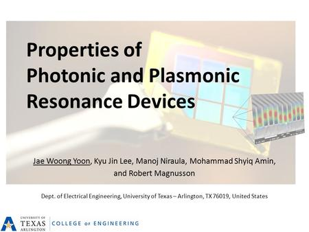 Properties of Photonic and Plasmonic Resonance Devices Jae Woong Yoon, Kyu Jin Lee, Manoj Niraula, Mohammad Shyiq Amin, and Robert Magnusson Dept. of Electrical.
