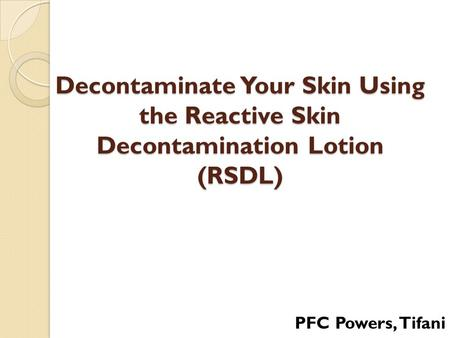 Decontaminate Your Skin Using the Reactive Skin Decontamination Lotion (RSDL) PFC Powers, Tifani.