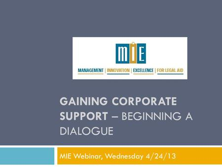 GAINING CORPORATE SUPPORT – BEGINNING A DIALOGUE MIE Webinar, Wednesday 4/24/13.