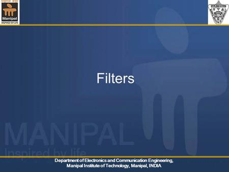 Department of Electronics and Communication Engineering, Manipal Institute of Technology, Manipal, INDIA Filters.