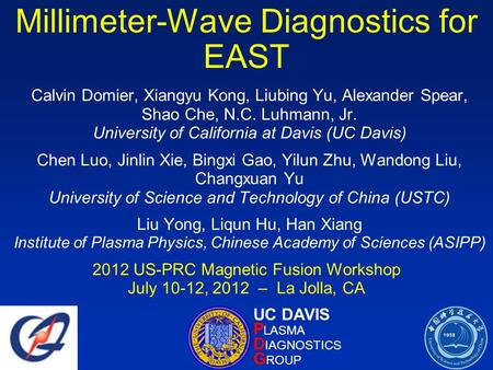Millimeter-Wave Diagnostics for EAST Calvin Domier, Xiangyu Kong, Liubing Yu, Alexander Spear, Shao Che, N.C. Luhmann, Jr. University of California at.