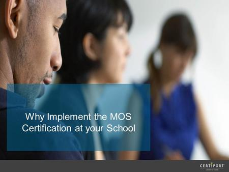 Why Implement the MOS Certification at your School.