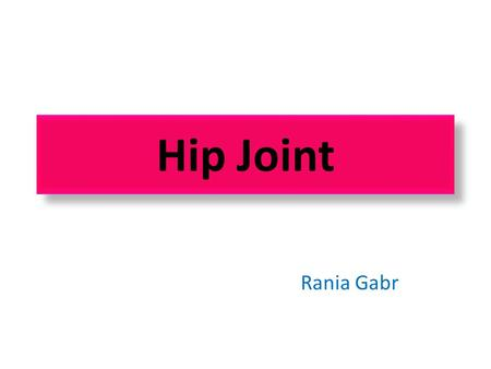 Rania Gabr Hip Joint. Objectives Know the type and formation of hip joint. Differentiate the stability and mobility between the hip joint and shoulder.