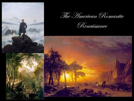 The American Romantic Renaissance. Basic Facts of Romanticism Broadly speaking, the era of the Romantic Renaissance in American literature is 1800-1870.