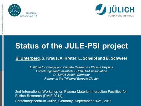Member of the Helmholtz Association Status of the JULE-PSI project B. Unterberg, S. Kraus, A. Kreter, L. Scheibl and B. Schweer Institute for Energy and.