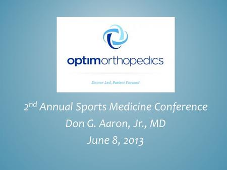 2 nd Annual Sports Medicine Conference Don G. Aaron, Jr., MD June 8, 2013.