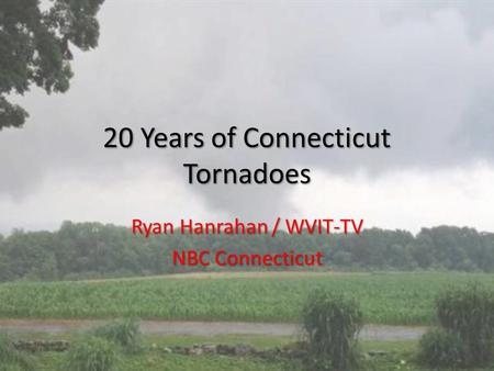 20 Years of Connecticut Tornadoes Ryan Hanrahan / WVIT-TV NBC Connecticut.
