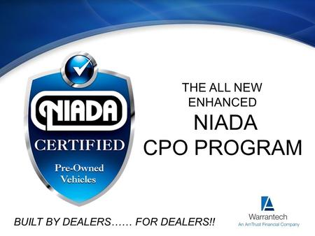 THE ALL NEW ENHANCED NIADA CPO PROGRAM BUILT BY DEALERS…… FOR DEALERS!!