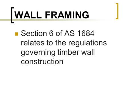 WALL FRAMING Section 6 of AS 1684 relates to the regulations governing timber wall construction.