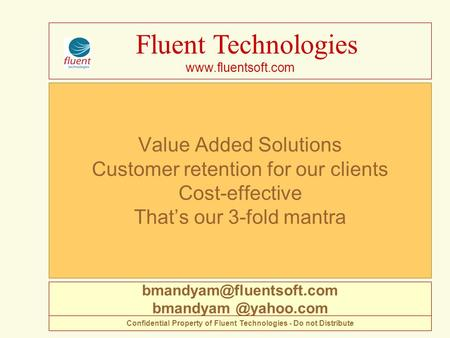 Value Added Solutions Customer retention for our clients Cost-effective That's our 3-fold mantra Fluent Technologies