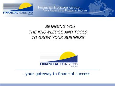 BRINGING YOU THE KNOWLEDGE AND TOOLS TO GROW YOUR BUSINESS …your gateway to financial success.
